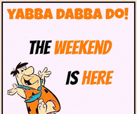 the weekend is here