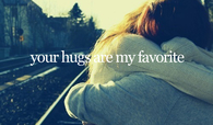 Your hugs are my favorite