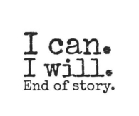 I can, I will. End of Story