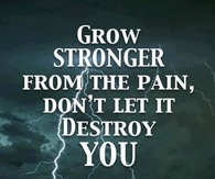 Grow stronger from the pain