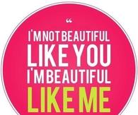 Im beautiful like me