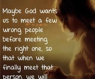 Maybe God wants us to meet a few wrong people