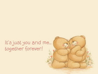 Its just you and me, together forever