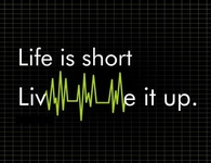 Life is short, live it up