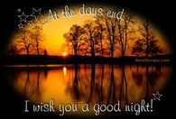 At the days end, I wish you a good night