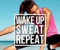 Wake up, sweat, repeat