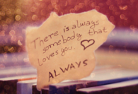 There is always somebody that loves you