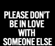 Dont be in love with someone else