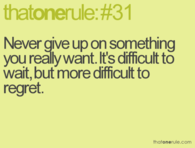 Never give up on something you really want