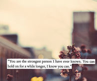 You are the strongest person I have ever known