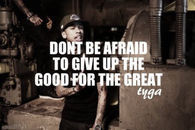 Give up good for great