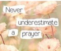never underestimate a prayer