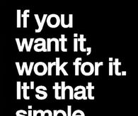 If you want it, work for it