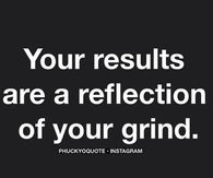 Your results are a reflection of your grind