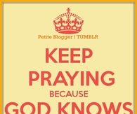 Keep praying because God knows best
