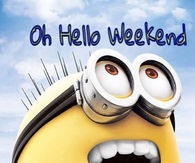 Oh hello weekend