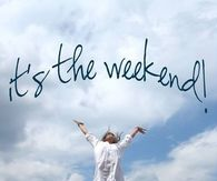 Its the weekend