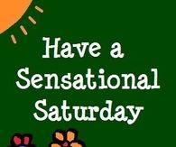 Have a sensational Saturday