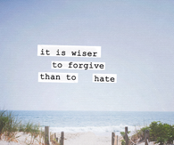 Wiser to forgive than to hate