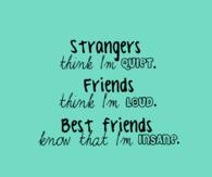 Best friends know that Im insane