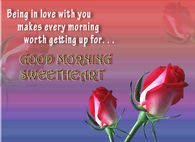 Being in love with you makes every morning worth getting up for...
