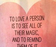 to love a person is to see all of their magic