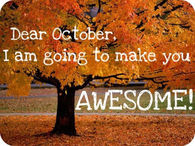Dear October I'm Going To Make You Awesome