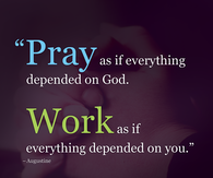 Pray as if everything depended on God