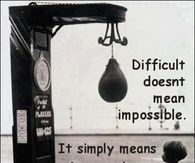 Difficult doesnt mean impossible