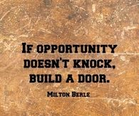 If opportunity doesnt knock, build a door