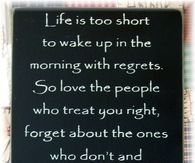 life is to short to wake up with regrets