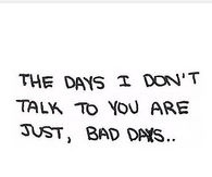 the days I don't talk to you