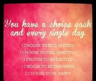 You have a choice each and every single day...