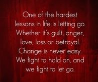 On of the hardests lessons in life is letting go...