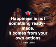 Happiness is not something ready-made. It comes from your own actions