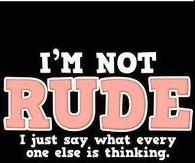 I'm not rude