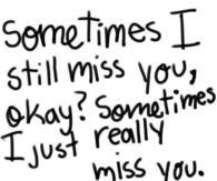 Sometimes i still miss you