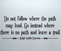 Do not follow where the path may lead