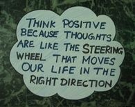 Think positive thoughts