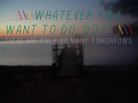 There are only so many tomorrows