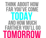 Think about how far youve come today