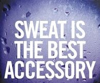 Sweat is the best accessory