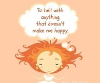 To hell with anything that doesnt make me happy