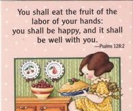 You shall eat the fruit of the labor of your hands...