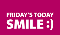 Fridays today, smile