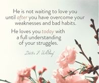 He is not waiting to love you