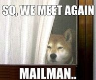 So we meet again mailman