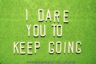 I dare you to keep going