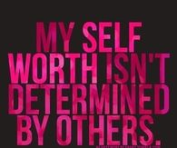 My self worth isnt determined by others