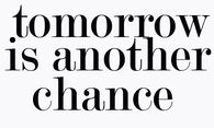 Tomorrow is another chance